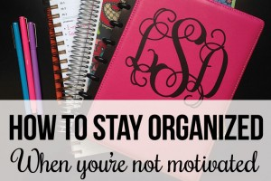 How to Stay Organized When You are Not Motivated