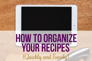 How to Organize Your Recipes (Quickly and Easily)