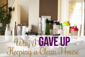 Why I Gave Up on Keeping My House Clean