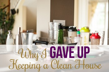 Why I gave up trying to keep my house clean!