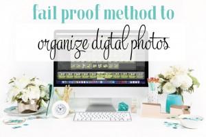A Fail Proof Method to Organize Digital Photos