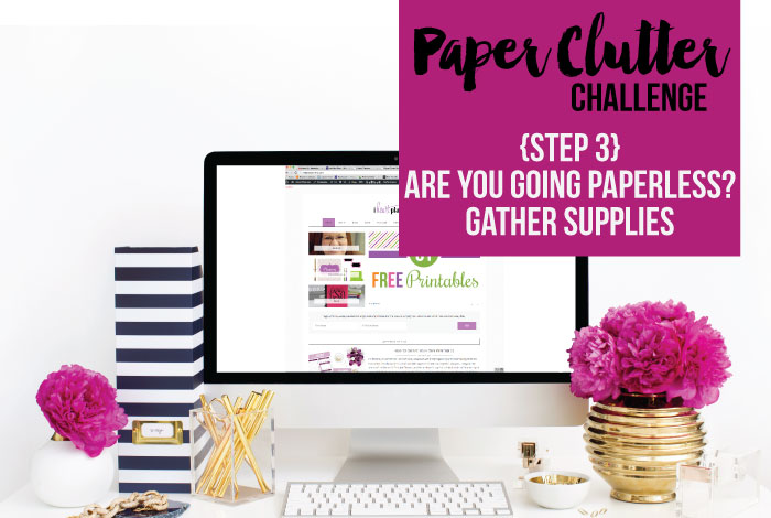 Join the paper clutter challenge! Should you go paperless? If so, what supplies do you need?