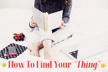 """How To Find Your """"Thing"""""""