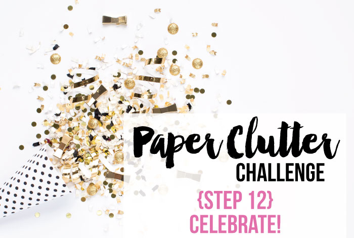 It's Time to Celebrate – Your Paper Clutter is Gone! {Step 12}