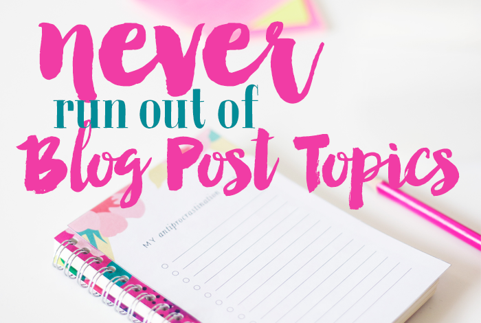 Never Run Out of Blog Post Topics