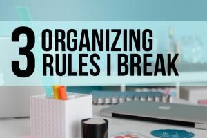 Three Organizing Rules I Break