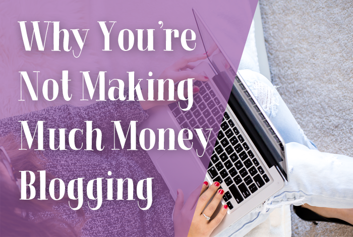 Why You're Not Making Much Money Blogging