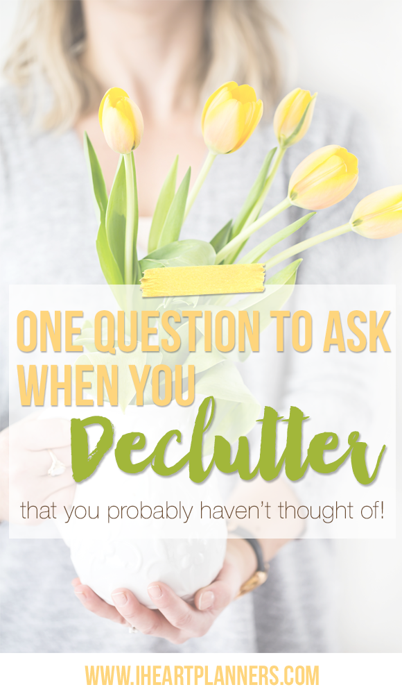 One question to ask when you declutter that you probably haven't thought of! - iheartplanners.com