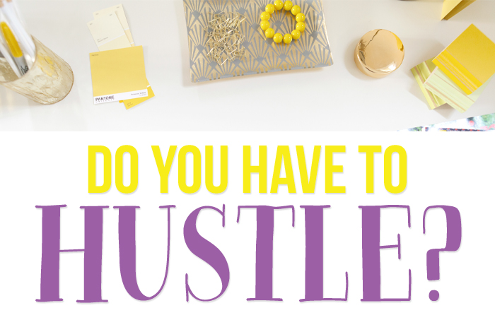Do you have to hustle in order to grow a successful business?