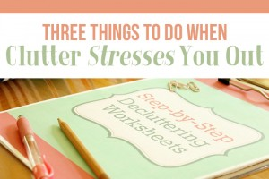 Three Things to Do When Clutter Stresses You Out