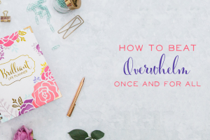 How to Beat Overwhelm