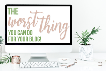 The Worst Thing You Can Do For Your Blog