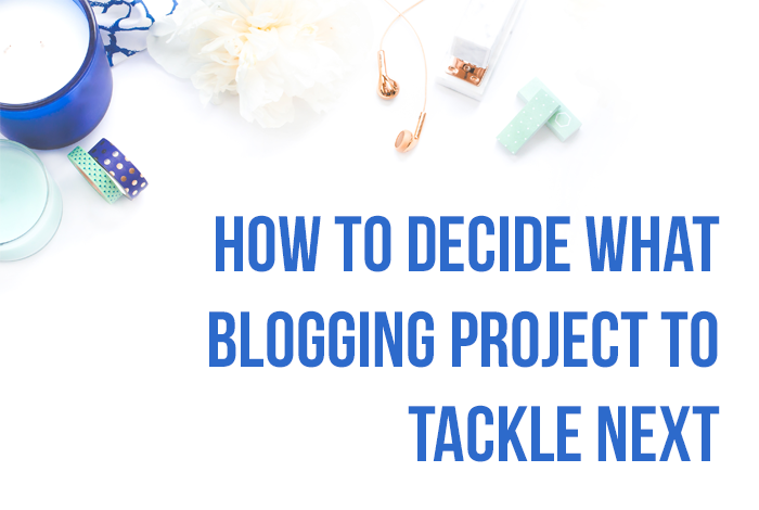 How to Decide What Blogging Project to Tackle Next