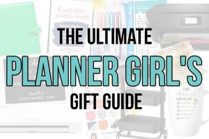 The Ultimate Planner Girl's Gift Guide