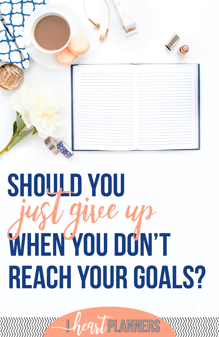 Goal setting is so important for us as online entrepreneurs and bloggers. However, that doesn't mean that setting a goal will automatically get you to where you want to go. Here are my tips for what you should do, instead of just giving up. - iheartplanners.com