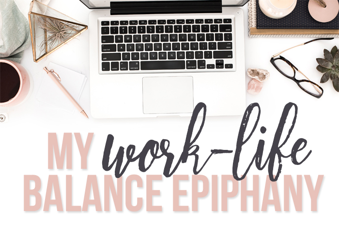 My Work-Life Balance Epiphany