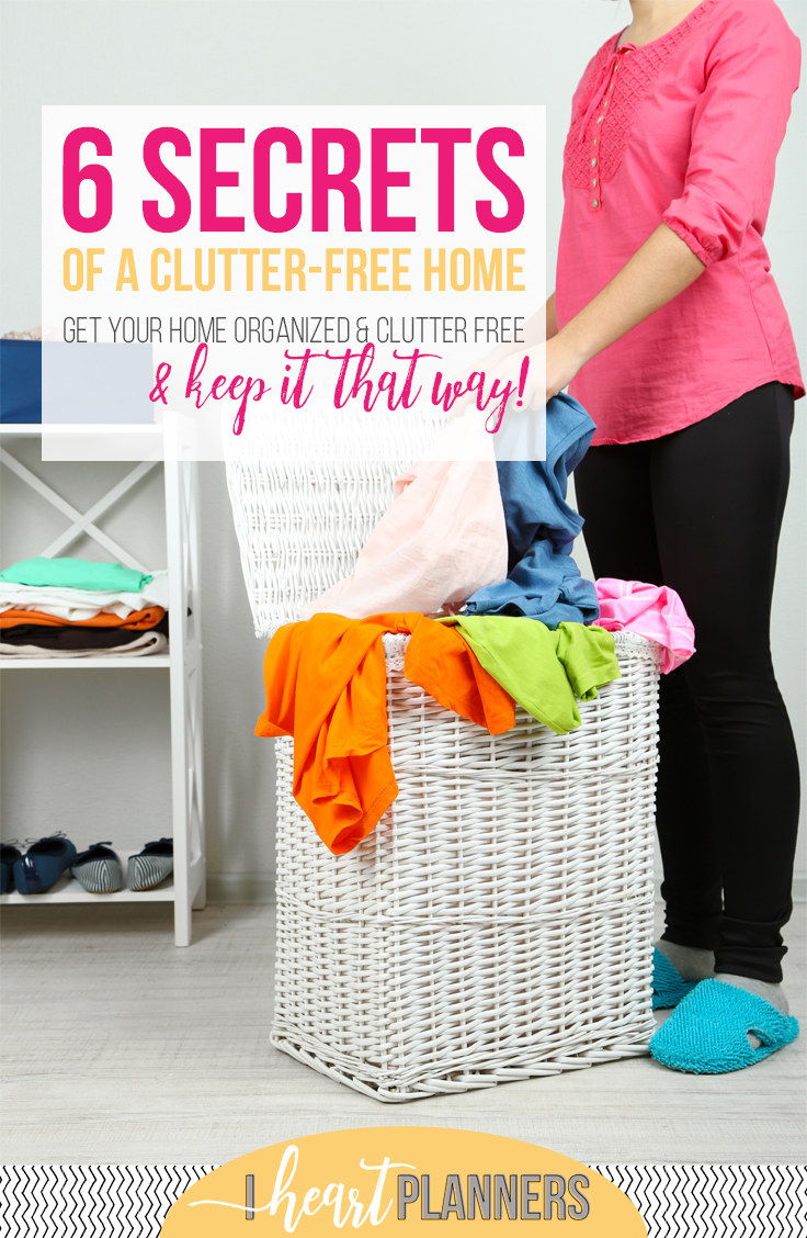 6 Secrets of a clutter-free home - Get your home organized and clutter free and keep it that way! - iheartplanners.com
