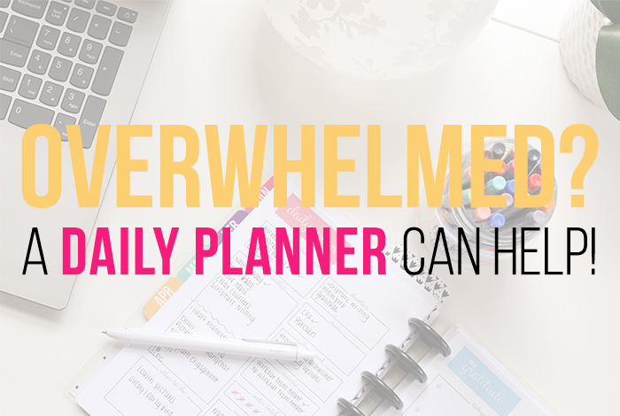 Feeling Overwhelmed? A Daily Planner can help!