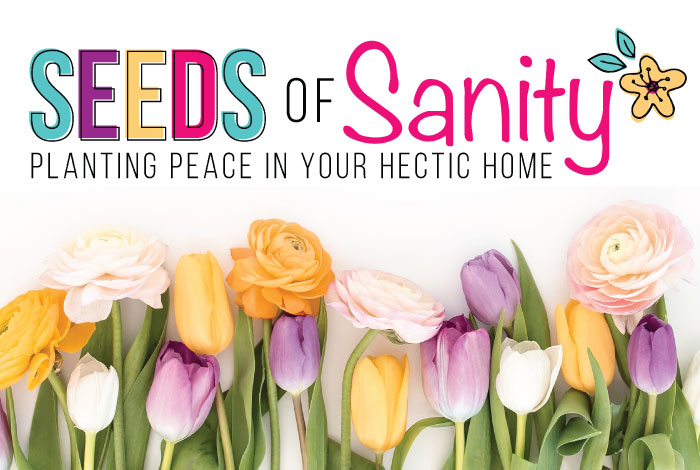 Seeds of Sanity: Planting Peace in Your Hectic Home